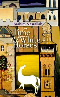 Time of White Horses (Modern Arabic Literature) by Nasrallah, Ibrahim Book The