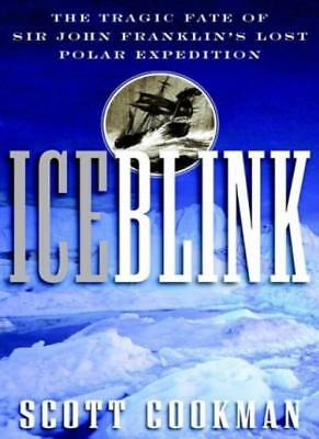 Ice Blink: The Tragic Fate of Sir John Franklin's Lost Polar Expedition,Scott C