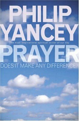 Prayer: Does It Make Any Difference,Philip Yancey