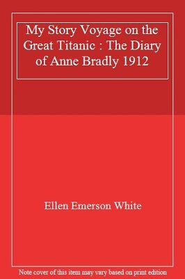 My Story Voyage on the Great Titanic : The Diary of Anne Bradly 1912,Ellen Emer