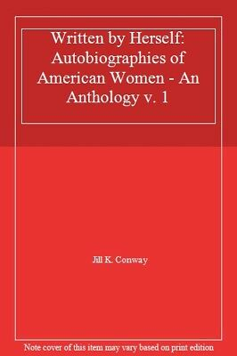 Written by Herself: Autobiographies of American Women - An Anthology v. 1,Jill