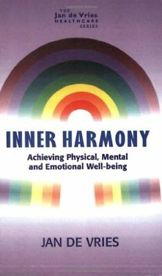Inner Harmony: Achieving Physical, Mental and Emotional Well-Being (Jan De Vri,
