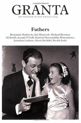Granta 104: Fathers the Men Who Made Us (Granta: The Magazine of New Writing),A
