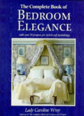 The Complete Book of Bedroom Elegance: With Over 30 Projects for Stylish Furni,