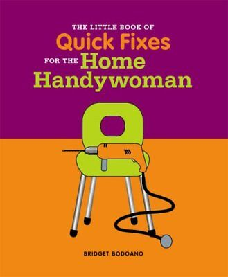 The Little Book of Tips and Quick Fixes for the Home Handywoman (Little Book o,