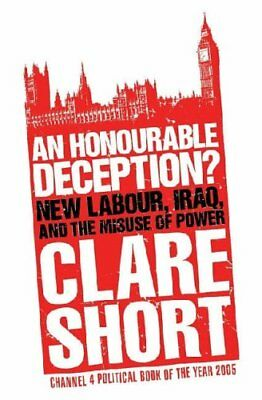 An Honourable Deception?: New Labour, Iraq, and the Misuse of Power,Clare Short