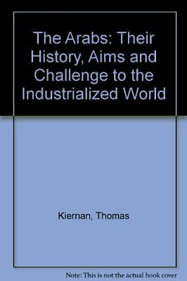 The Arabs: Their History, Aims and Challenge to the Industrialized World,Thomas