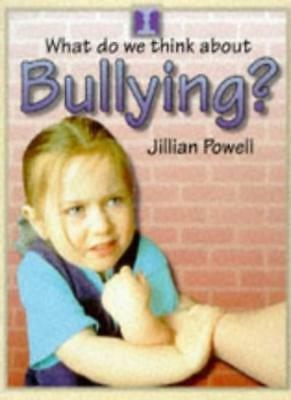 What Do We Think About: Bullying?,Jillian Powell