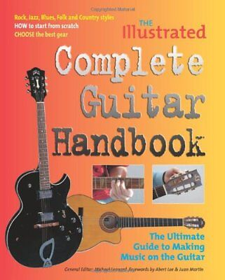 The Illustrated Complete Guitar Handbook: The Ultimate Guide to Making Music o,