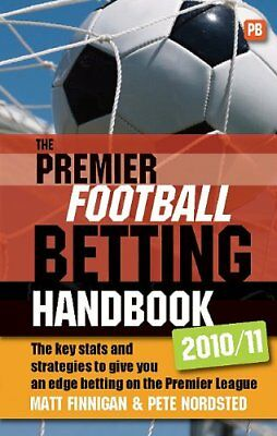 The Premier Football Betting Handbook 2010/11: The key stats and strategies to,