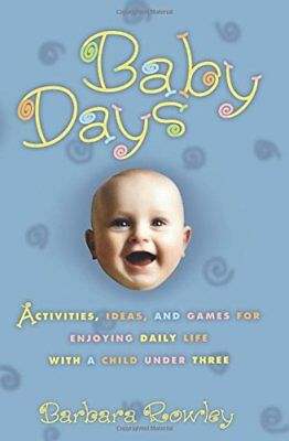 Baby Days: Activities, Ideas, and Games for Enjoying Daily Life with a Child U,
