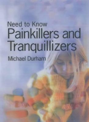Need to Know: Painkillers and Tranquillisers Hardback,Michael Durham