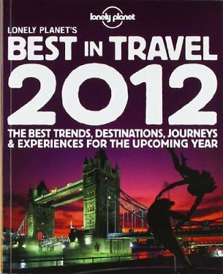 Lonely Planet's Best in Travel 2012 (Lonely Planet Travel Reference),Sarah Baxt