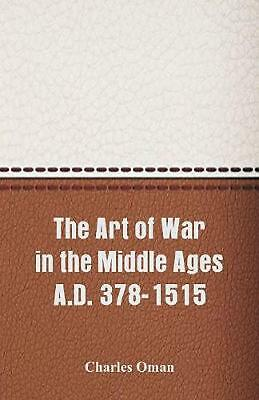 The Art of War in the Middle Ages A.D. 378-1515 by Charles Oman Paperback Book F