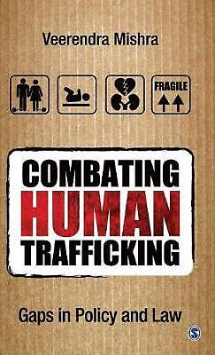 Combating Human Trafficking: Gaps in Policy and Law by Veerendra Mishra (English