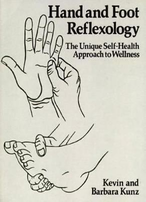 Hand and Foot Reflexology: A Unique Self-health Approach to Wellness,Kevin Kunz