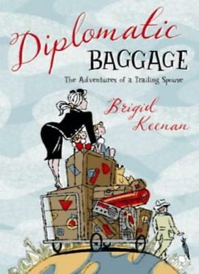 Diplomatic Baggage: The Adventures of a Trailing Spouse,Brigid Keenan