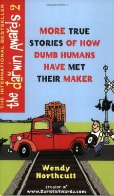 The Darwin Awards 2: More True Stories of How Dumb Humans Have Met Their Maker,