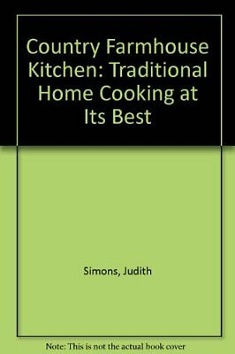 Country Farmhouse Kitchen: Traditional Home Cooking at Its Best,Judith Simons