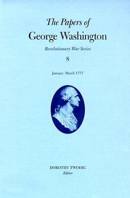 Revolutionary War: The Papers of George Washington : January-March 1777 8 by...
