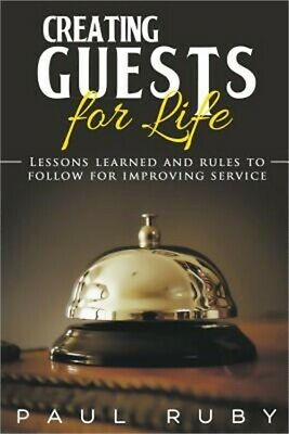 Creating Guests for Life: Lessons Learned and Rules to Follow for Improving Serv