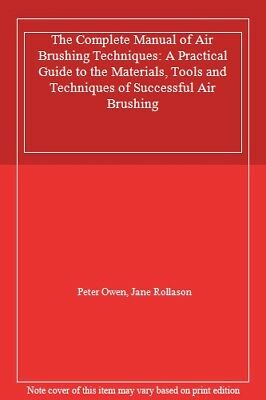 The Complete Manual of Air Brushing Techniques: A Practical Guide to the Mater,