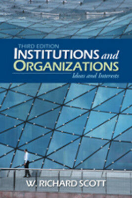 Institutions and organizations: ideas and interests by W. Richard Scott