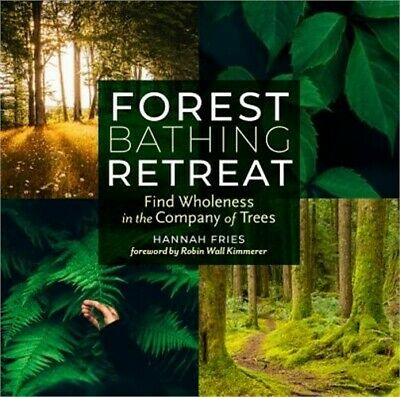 Forest Bathing Retreat: Find Wholeness in the Company of Trees (Paperback or Sof