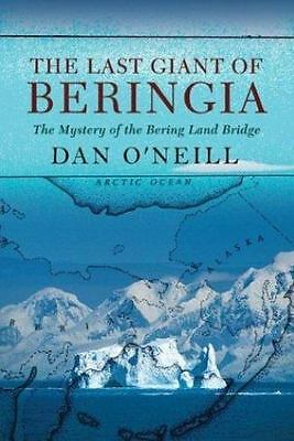 NEW - The Last Giant of Beringia: The Mystery of the Bering Land Bridge