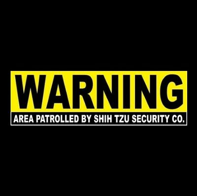"Funny ""AREA PATROLLED BY SHIH TZU SECURITY CO."" warning STICKER sign dog breed"