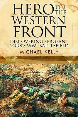 Hero on the Western Front: Discovering Sergeant York's WWI Battlefield by Michae