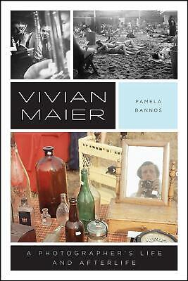 Vivian Maier: A Photographer's Life and Afterlife by Pamela Bannos (English) Pap