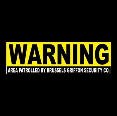 """Funny """"AREA PATROLLED BY BRUSSELS GRIFFON SECURITY CO."""" warning STICKER sign dog"""