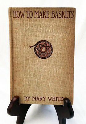 How to Make Baskets by Mary White—1901 First Edition Hardback/Apache-Pomo