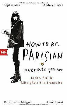 How To Be Parisian wherever you are: Liebe, Stil un... | Buch | Zustand sehr gut