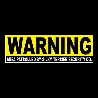 "Funny ""AREA PATROLLED BY SILKY TERRIER SECURITY CO."" warning STICKER sign dog"