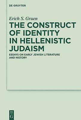 Construct of Identity in Hellenistic Judaism: Essays on Early Jewish Literature