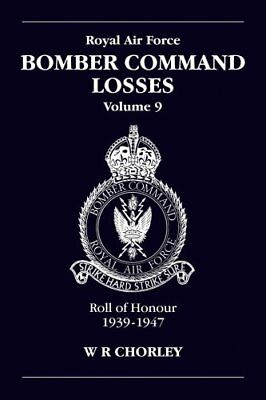 RAF Bomber Command Losses vol. 9: Roll of Honour, 1939-1947-W R Chorley