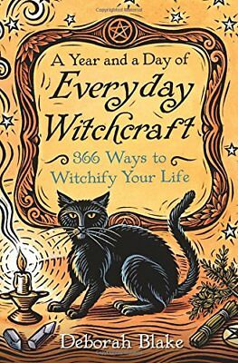 A Year and a Day of Everyday Witchcraft: 366 Ways to Witchify Your Life-Deborah