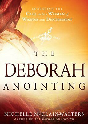 The Deborah Anointing: Embracing the Call to Be a Woman of Wisdom and Discernmen