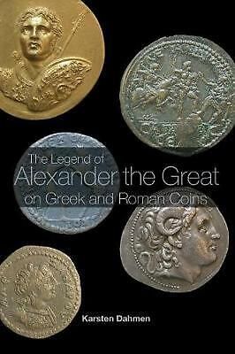 The Legend of Alexander the Great on Greek and Roman Coins by Karsten Dahmen (En