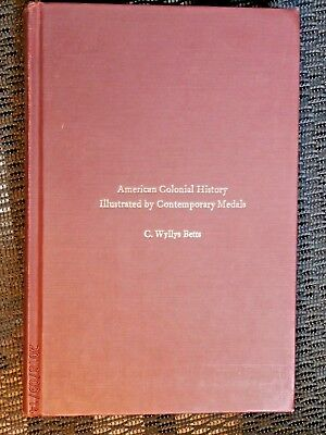 AMERICAN COLONIAL HISTORY ILLUSTRATED BY CONTEMPORATY MEDALS C. Wyllys Betts