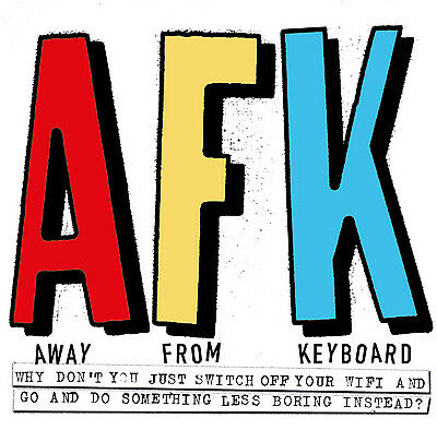 AFK - away from keyboard: why don't you just switch off your wifi and go and do