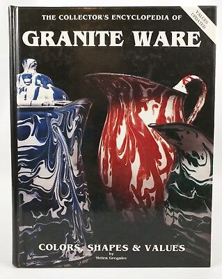 The Collectors Encyclopedia of Granite Ware Colors Shapes & Values 1990