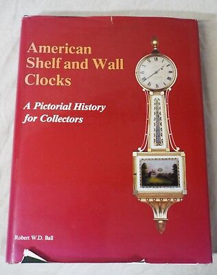 AMERICAN SHELF AND WALL CLOCKS: A PICTORIAL HISTORY Book Robert Ball 271 pages