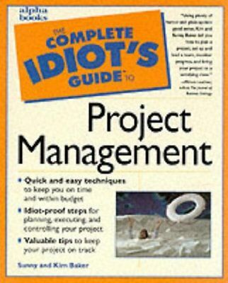 Cig: To Project Management (Complete Idiot's Guide to),Kim And Sunny Baker