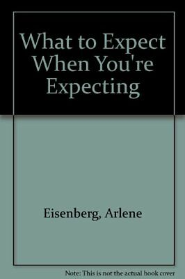 What to Expect When You're Expecting By Arlene Eisenberg, Heidi .9780671715441