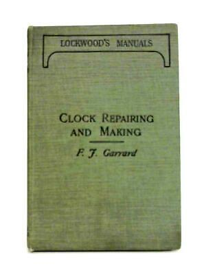Clock Repairing And Making: A Practical Handboo (F.J. Garrard - 1925) (ID:06300)
