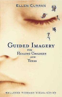 Guided Imagery for Healing Children and Teens: Wellness Through Visualization