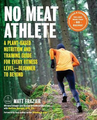 No Meat Athlete, Revised and Expanded: A Plant-Based Nutrition and Training Guid